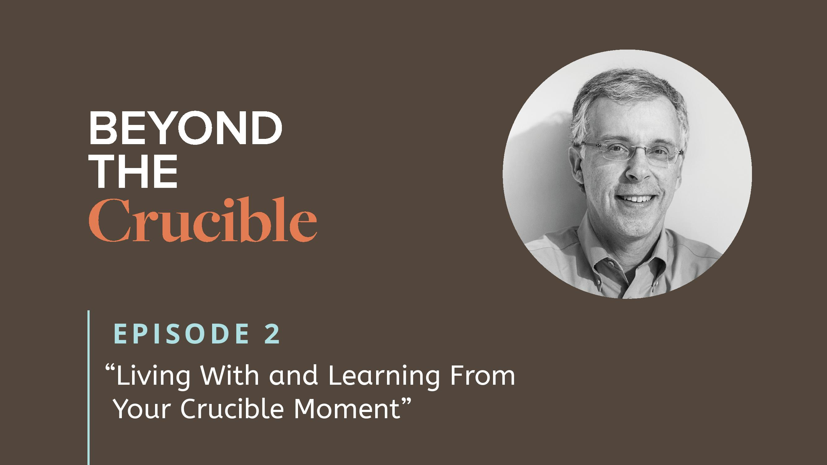 Living with and Learning From Your Crucible Moment