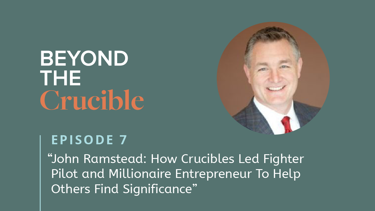 John Ramstead: How Crucibles Led Fighter Pilot and Millionaire Entrepreneur To Help Others Find Significance #7