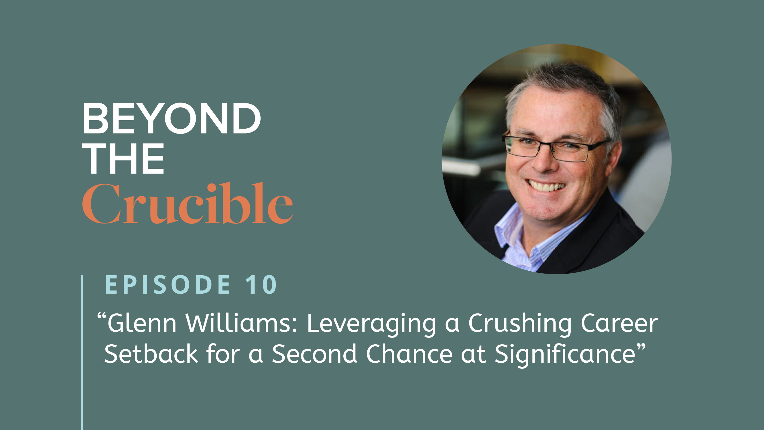 Glenn Williams: Leveraging a Crushing Career Setback for a Second Chance at Significance #10