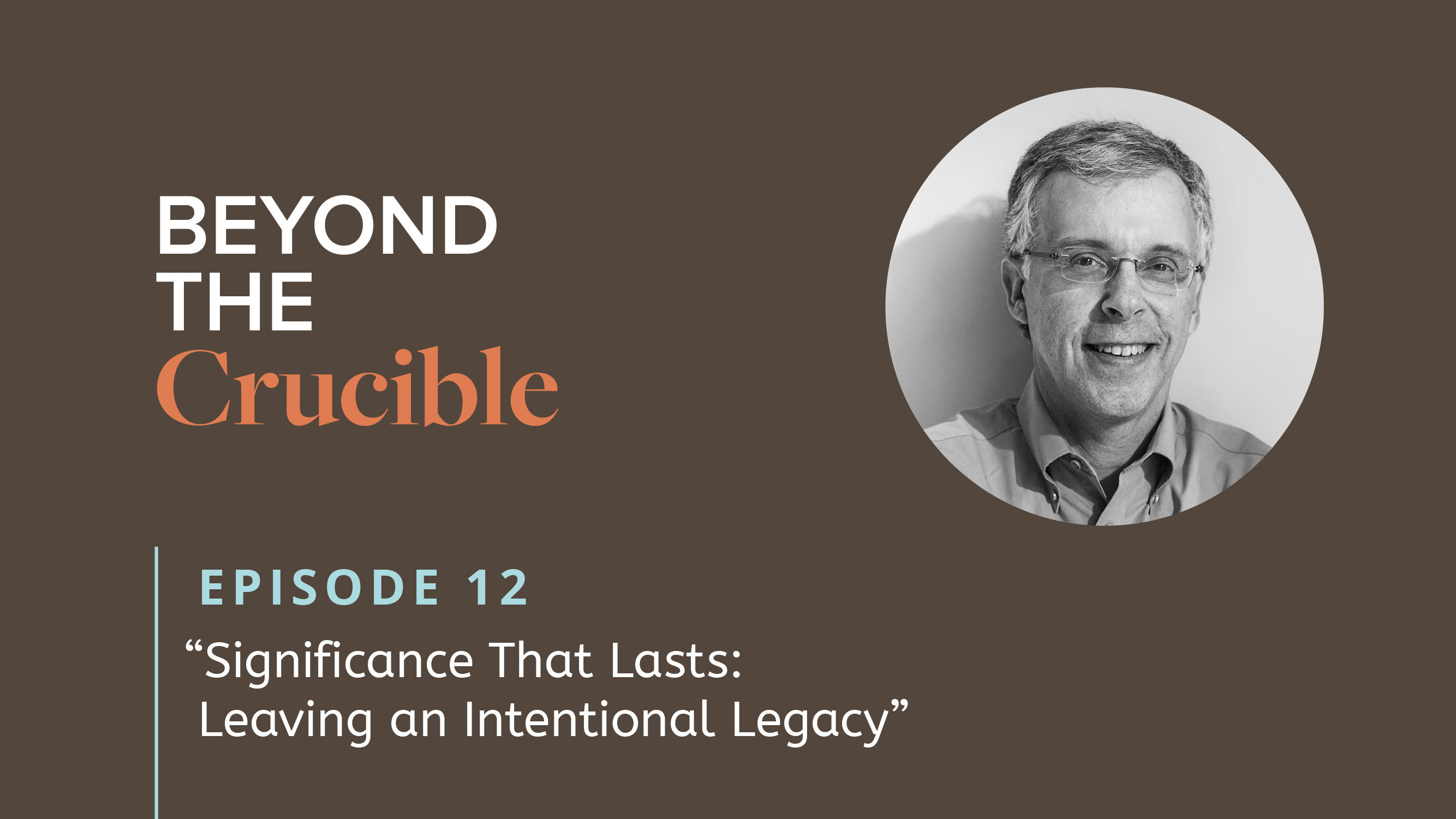 Significance That Lasts: Leaving an Intentional Legacy #12