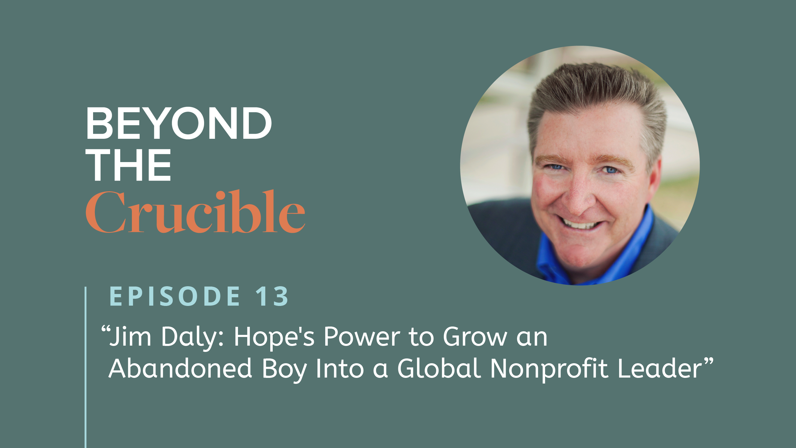 Jim Daly: Hope's Power to Grow an Abandoned Boy Into a Global Nonprofit Leader #13