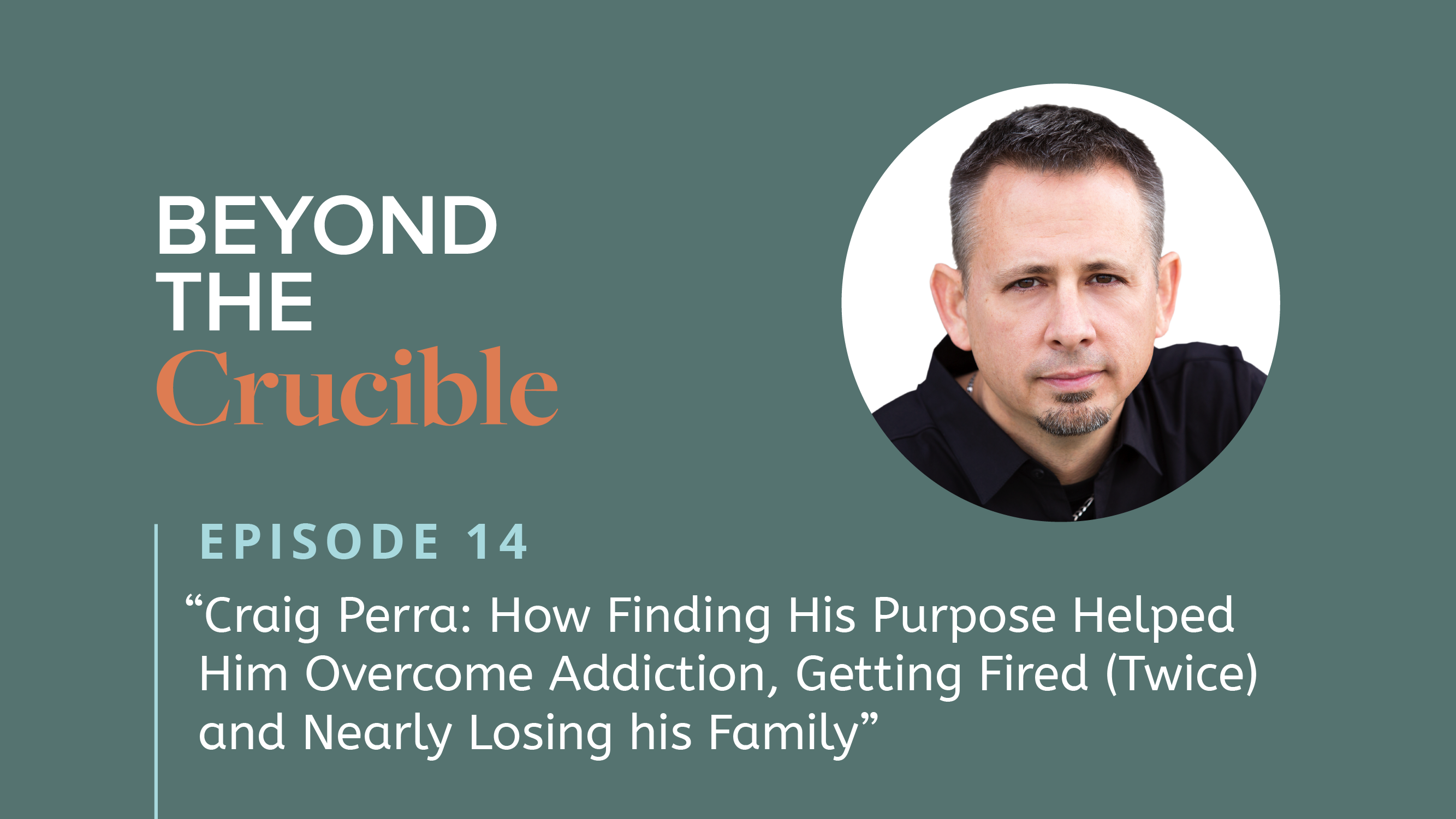Craig Perra: How Finding His Purpose Helped Him Overcome Addiction, Getting Fired (Twice) and Nearly Losing his Family #14