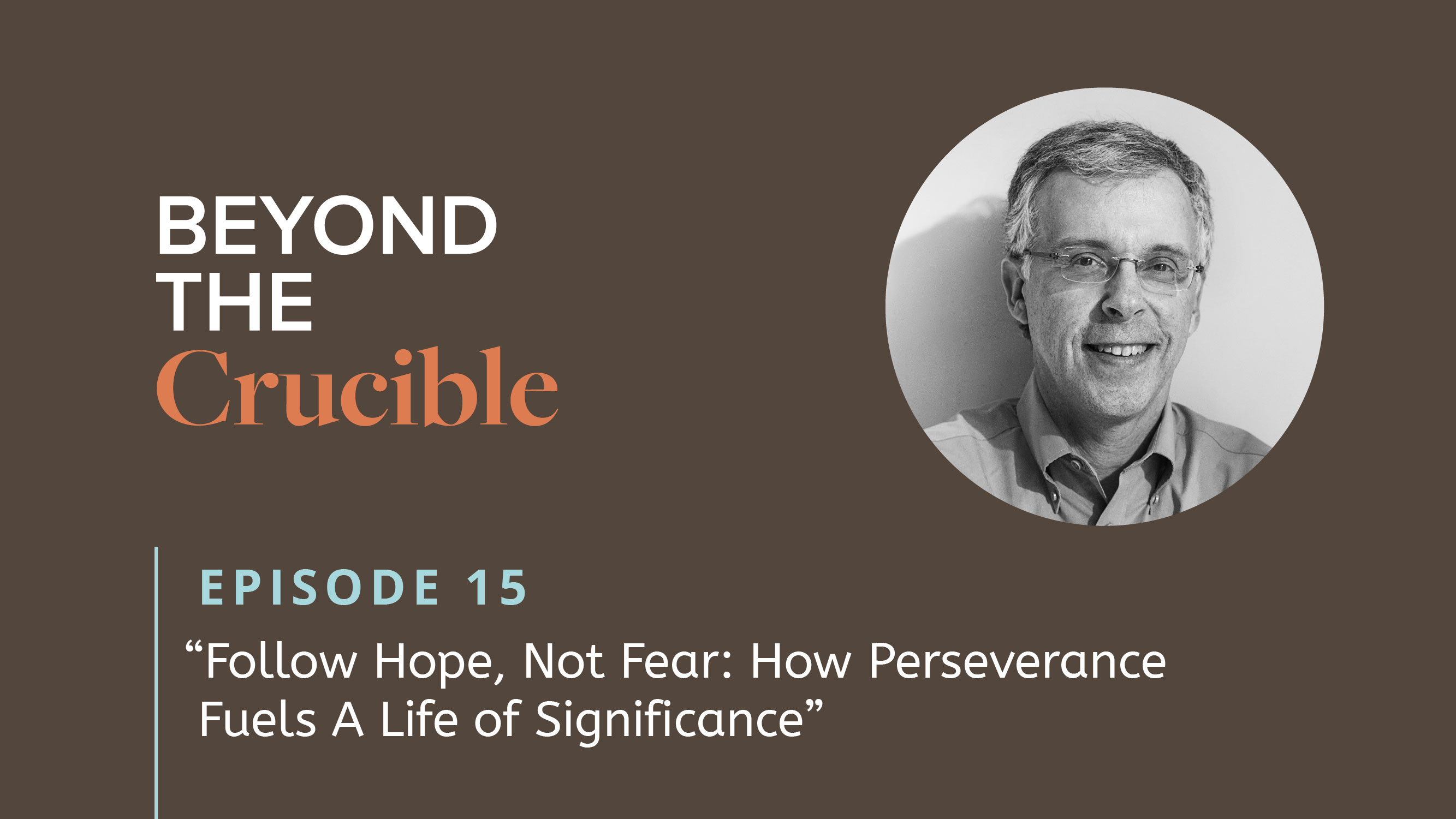 Follow Hope, Not Fear: How Perseverance Fuels A Life of Significance #15