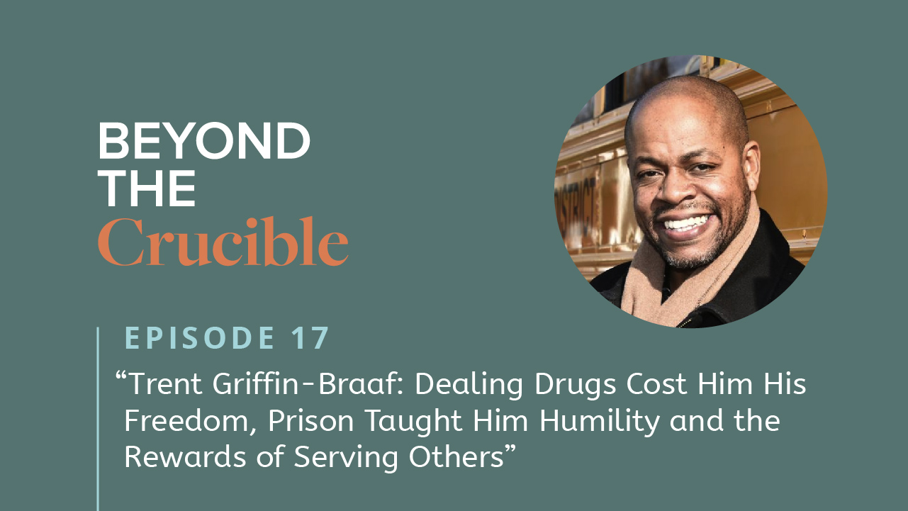 Trent Griffin-Braaf: Dealing Drugs Cost Him His Freedom, Prison Taught Him Humility and the Rewards of Serving Others #17