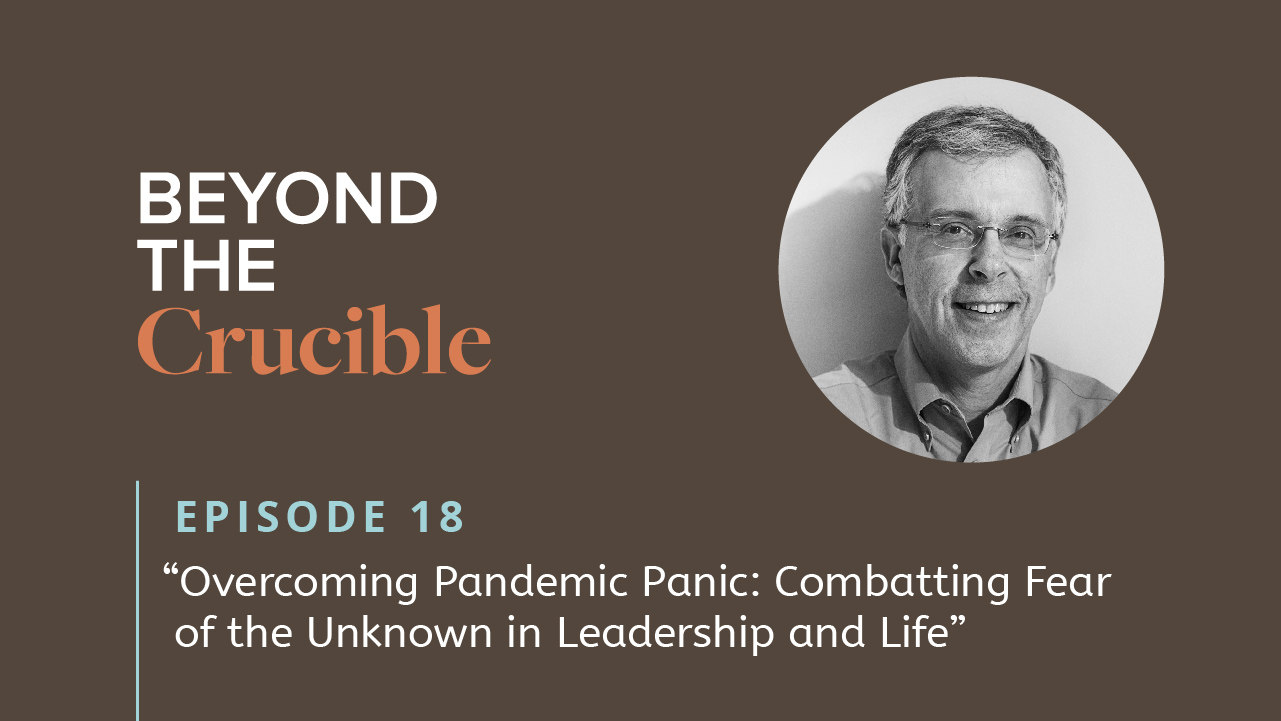 Overcoming Pandemic Panic: Combatting Fear of the Unknown in Leadership and Life #18
