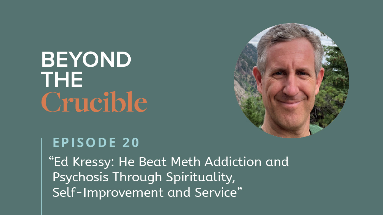 Ed Kressy: He Beat Meth Addiction and Psychosis Through Spirituality, Self-Improvement and Service #20