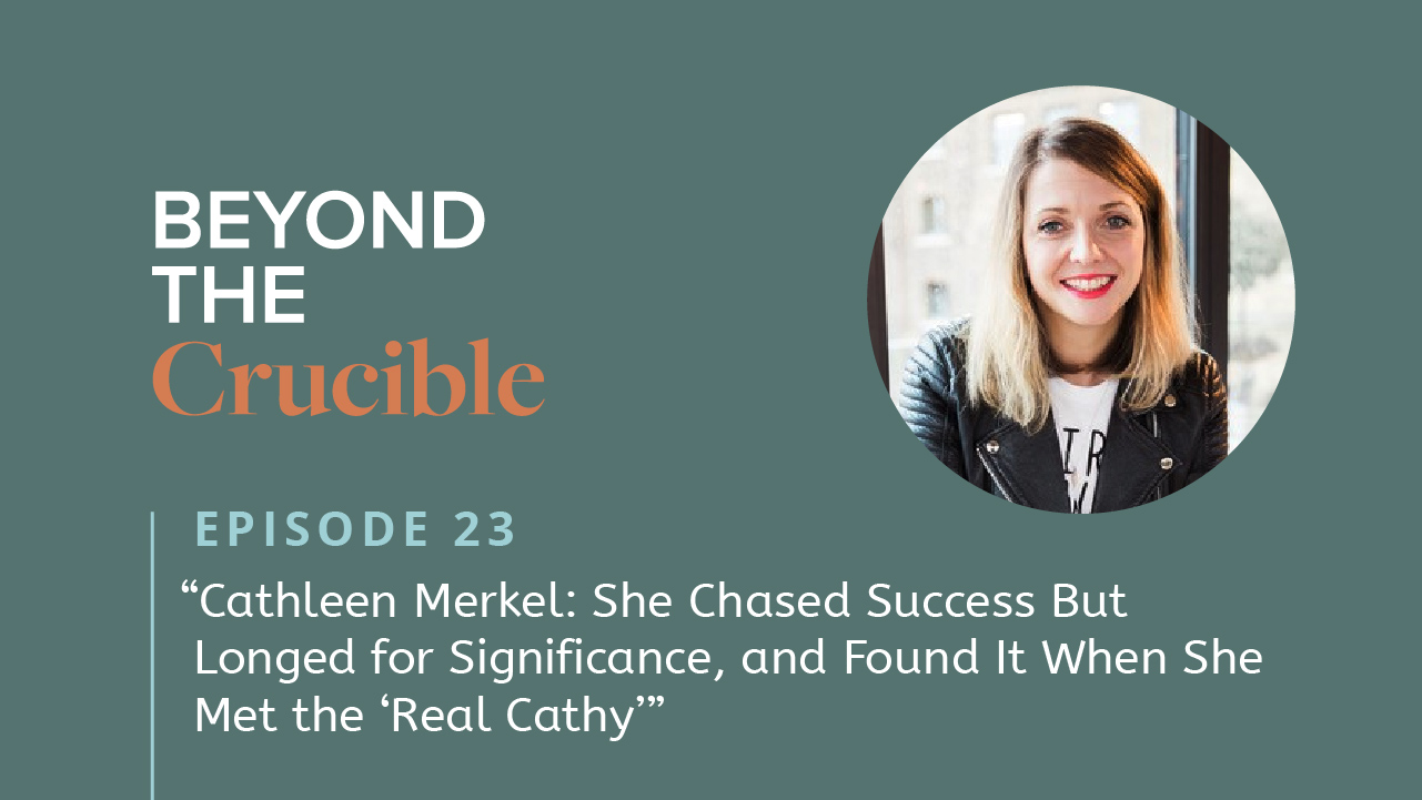 "Cathleen Merkel — She Chased Success But Longed for Significance, and Found It When She Met the ""Real Cathy"" #23"