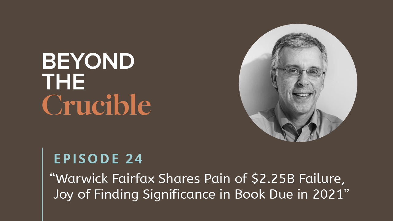 Warwick Fairfax Shares Pain of $2.25B Failure, Joy of Finding Significance in Book Due in 2021 – #24