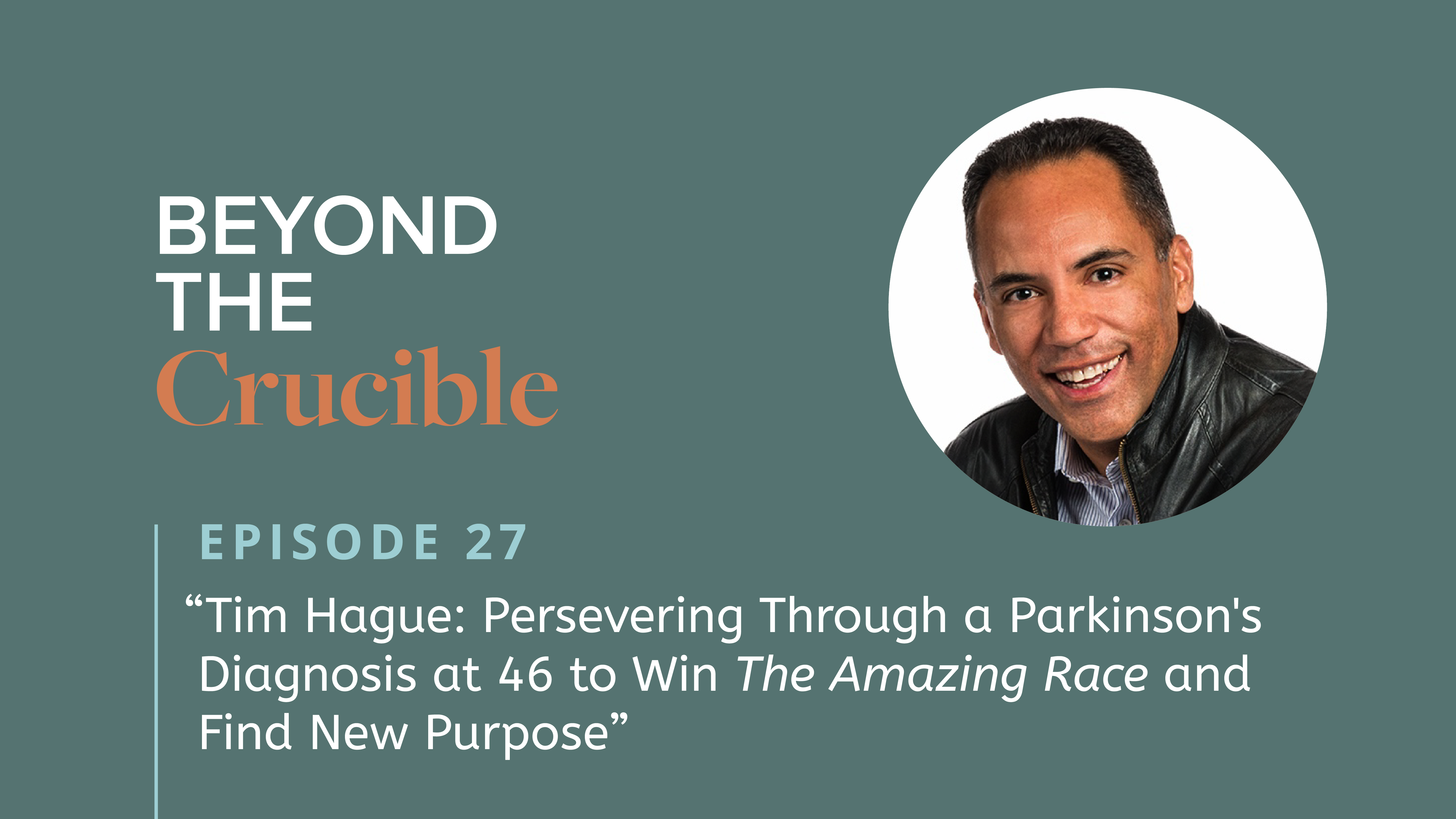 Tim Hague: Persevering Through a Parkinson's Diagnosis at 46 to Win The Amazing Race and Find New Purpose #27