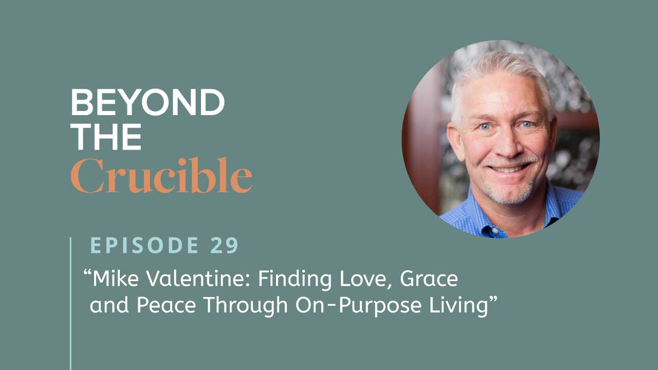 Mike Valentine: Finding Love, Grace and Peace Through On-Purpose Living #29