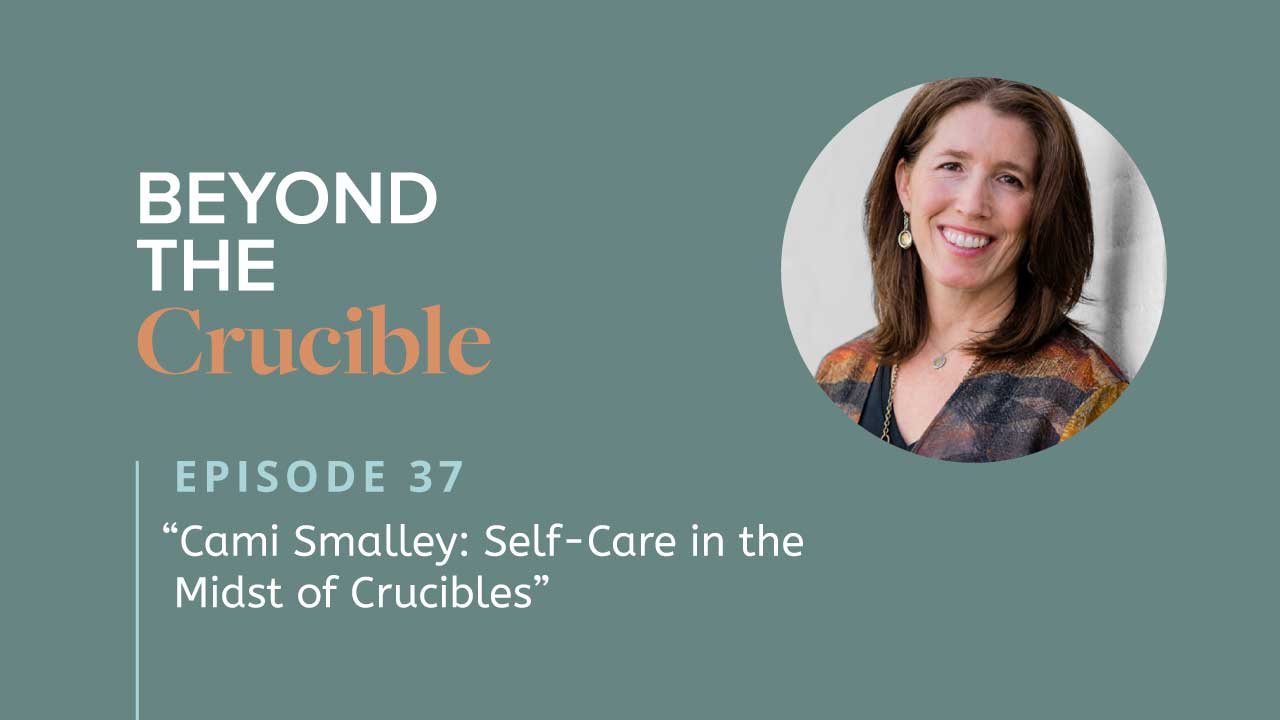 Cami Smalley: Self-Care in the Midst of Crucibles #37