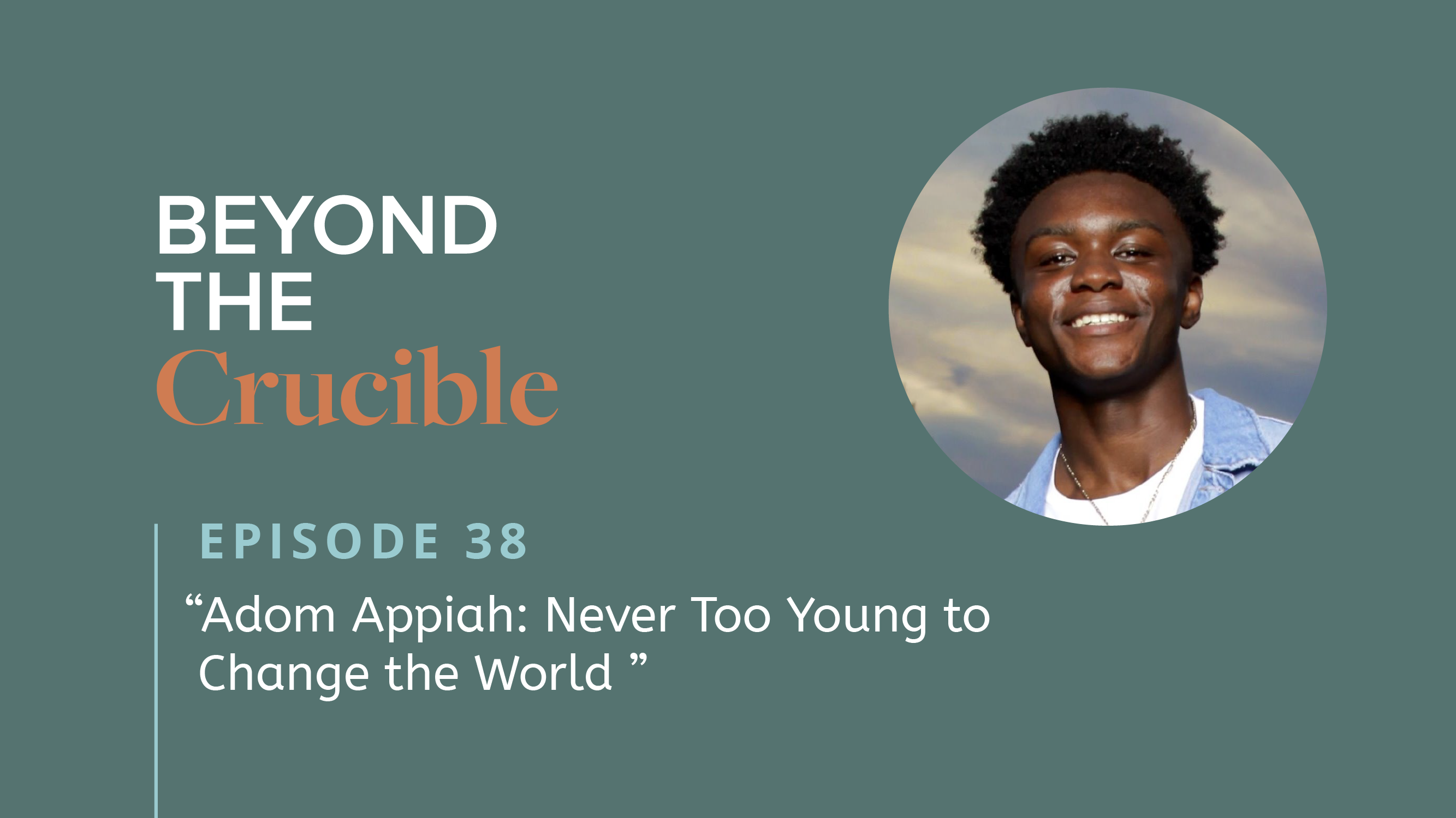 Adom Appiah: Never Too Young to Change the World #38