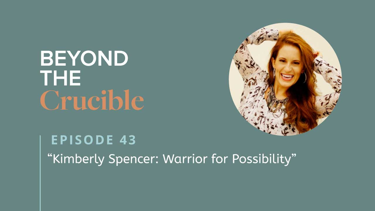 Kimberly Spencer: Warrior for Possibility #43