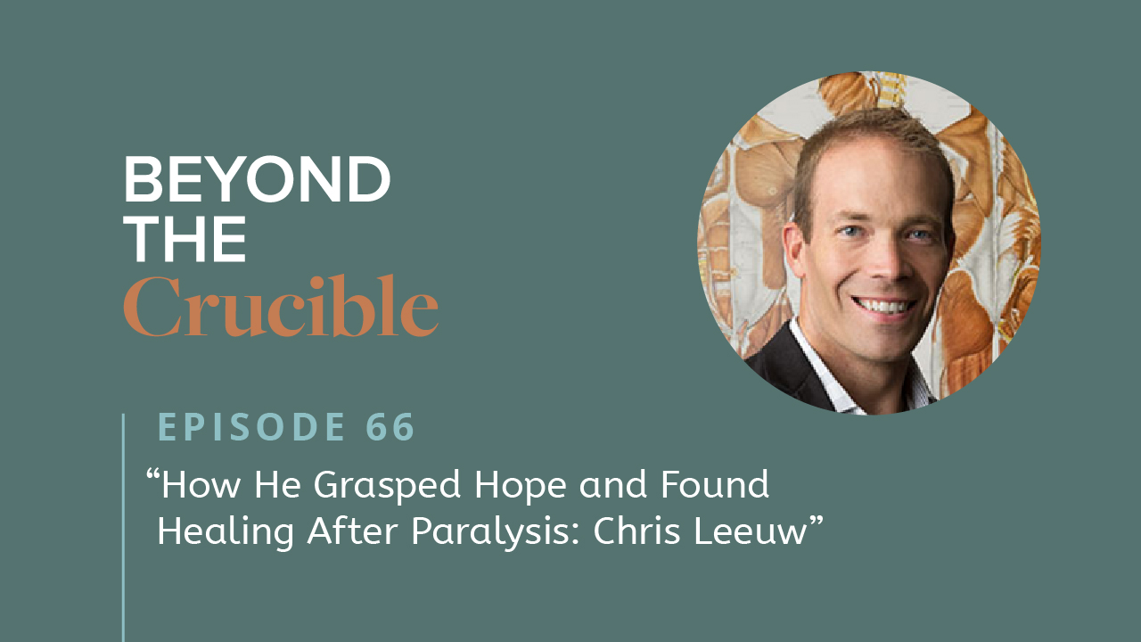 How He Grasped Hope and Found Healing After Paralysis: Chris Leeuw #66