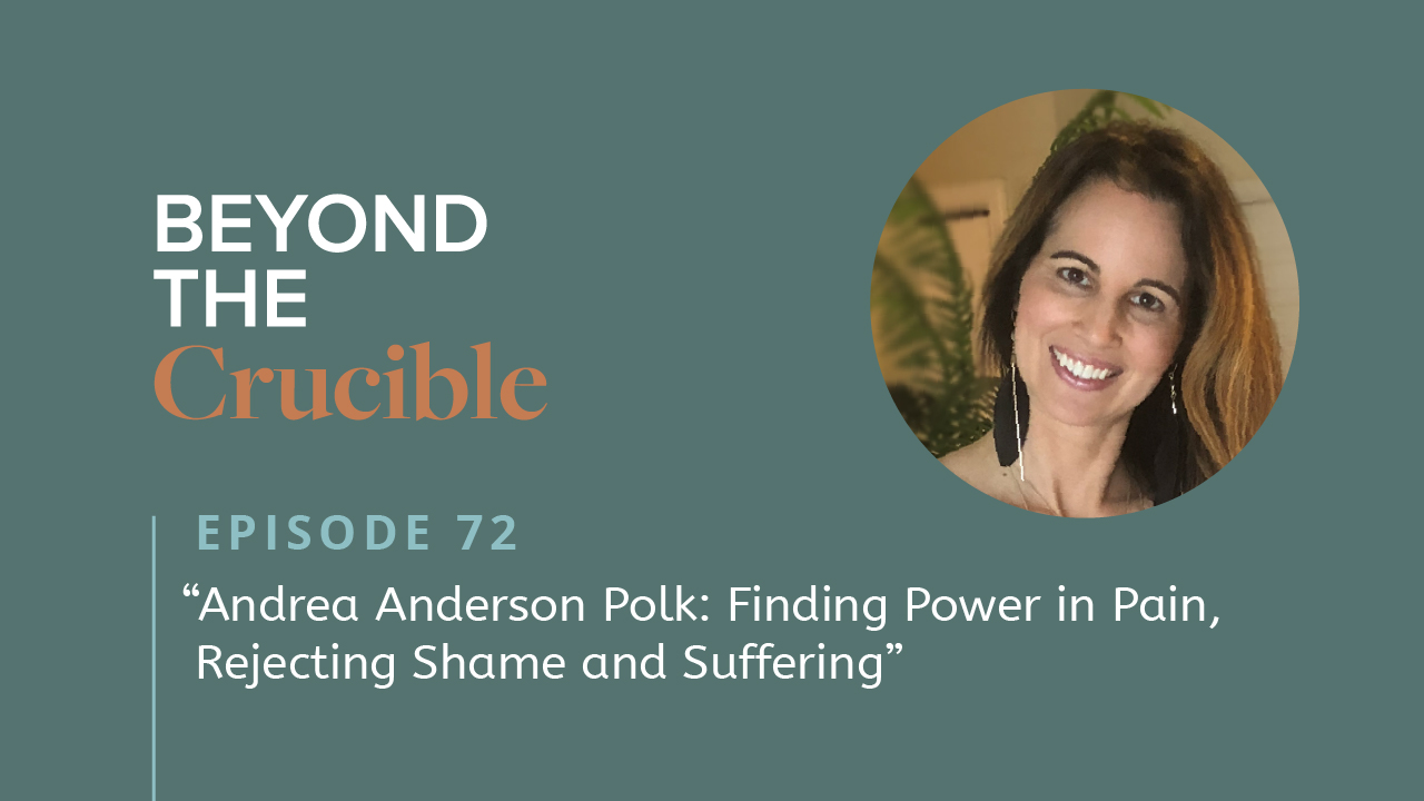 Finding Power in Pain, Rejecting Shame and Suffering: Andrea Anderson Polk #72