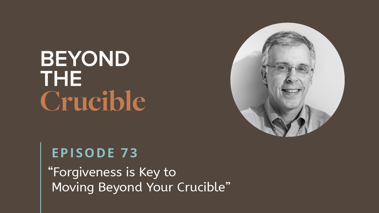 Forgiveness is Key to Moving Beyond Your Crucible #73