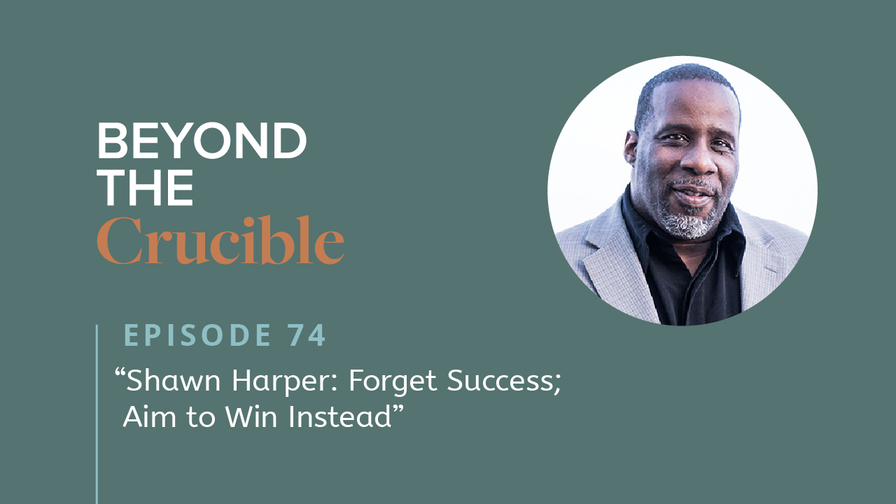 Forget Success; Aim to Win Instead: Shawn Harper #74