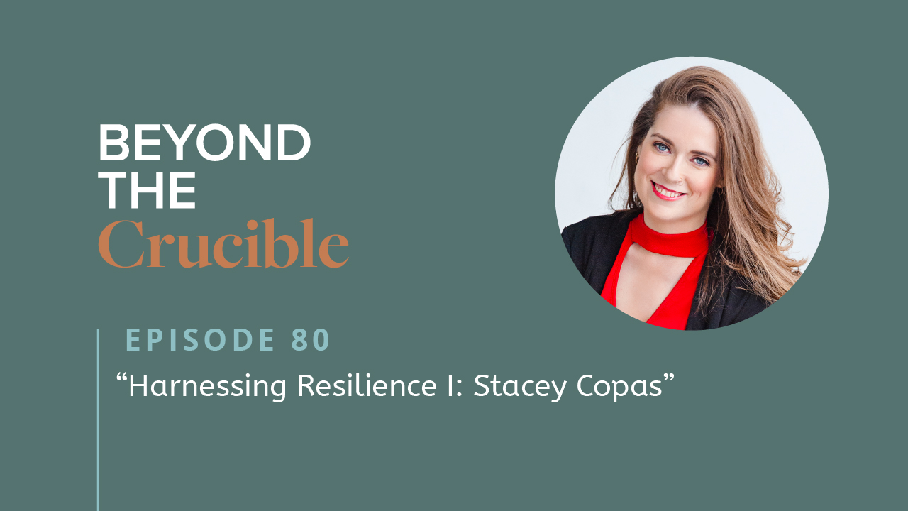 Harnessing Resilience I: Stacey Copas #80