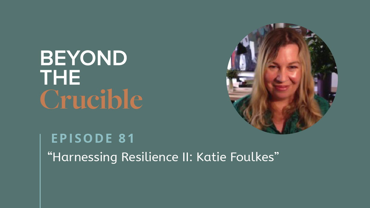 Harnessing Resilience II: Katie Foulkes #81