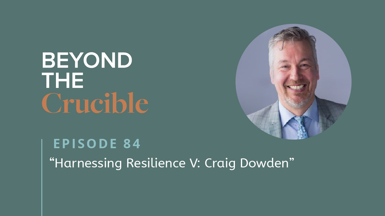 Harnessing Resilience V: Craig Dowden #84